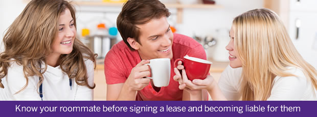Know your roommate before signing a lease and becoming liable for them