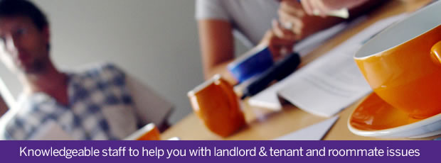 Knowledgeable staff to help you with landlord/tenant and roommate issues
